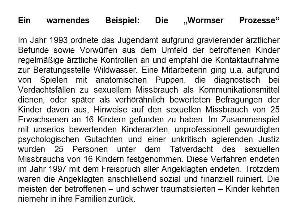 """Ein warnendes Beispiel: Die """"Wormser Prozesse"""" Im Jahr 1993 ordnete das Jugendamt aufgrund gravierender ärztlicher Befunde sowie Vorwürfen aus dem Umf"""