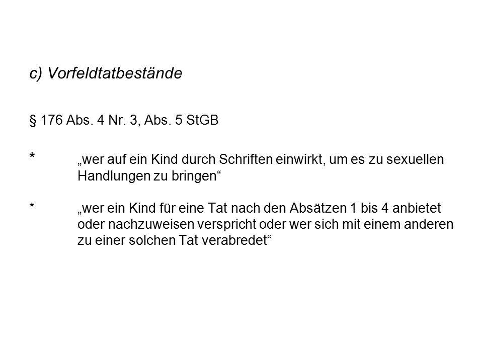 """c) Vorfeldtatbestände § 176 Abs. 4 Nr. 3, Abs. 5 StGB * """"wer auf ein Kind durch Schriften einwirkt, um es zu sexuellen Handlungen zu bringen"""" *""""wer ei"""