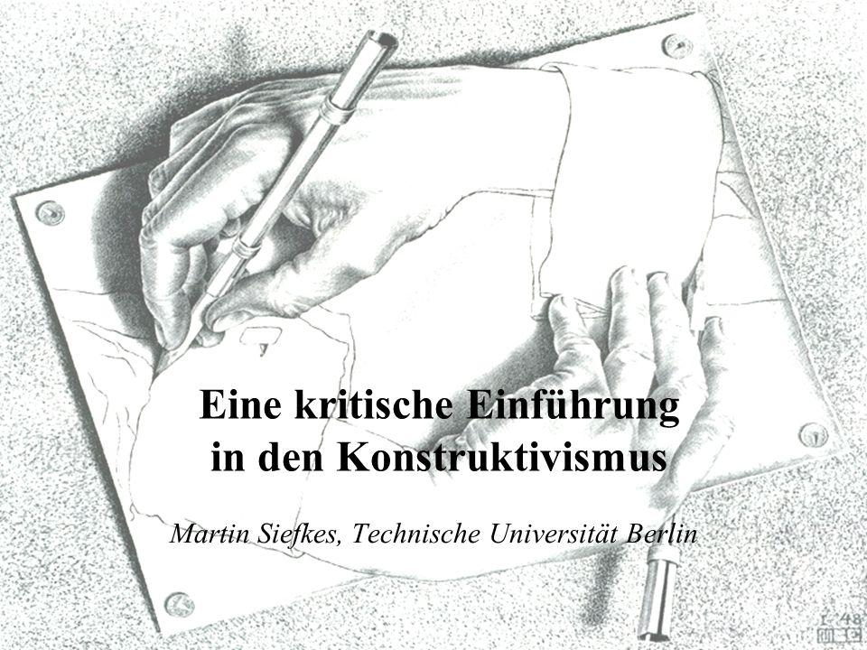 Martin Siefkes, Technische Universität Berlin Eine kritische Einführung in den Konstruktivismus