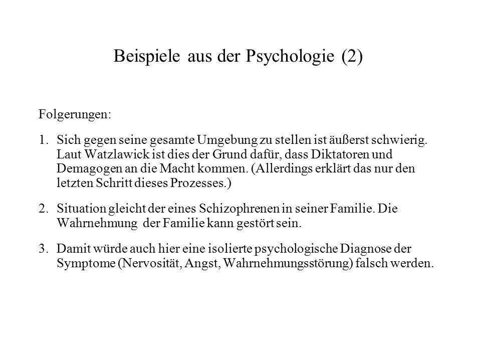 Beispiele aus der Psychologie (2) Folgerungen: 1.Sich gegen seine gesamte Umgebung zu stellen ist äußerst schwierig. Laut Watzlawick ist dies der Grun