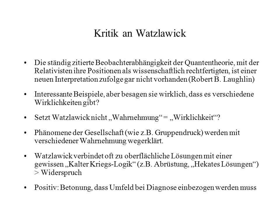 Kritik an Watzlawick Die ständig zitierte Beobachterabhängigkeit der Quantentheorie, mit der Relativisten ihre Positionen als wissenschaftlich rechtfe