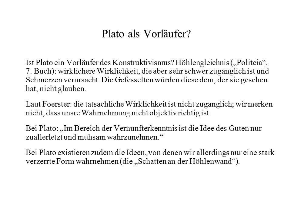 """Plato als Vorläufer? Ist Plato ein Vorläufer des Konstruktivismus? Höhlengleichnis (""""Politeia"""", 7. Buch): wirklichere Wirklichkeit, die aber sehr schw"""