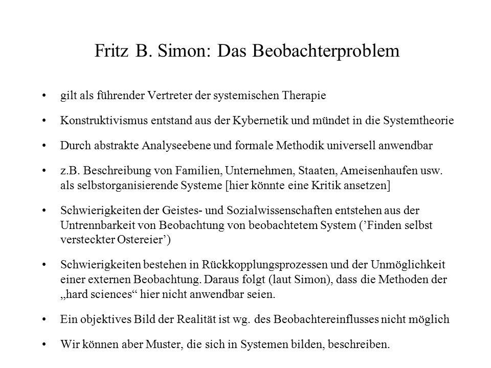 Fritz B. Simon: Das Beobachterproblem gilt als führender Vertreter der systemischen Therapie Konstruktivismus entstand aus der Kybernetik und mündet i