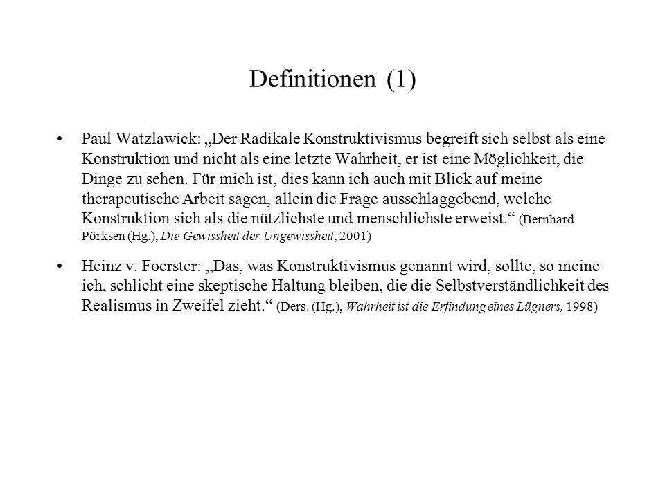 """Definitionen (1) Paul Watzlawick: """"Der Radikale Konstruktivismus begreift sich selbst als eine Konstruktion und nicht als eine letzte Wahrheit, er ist"""