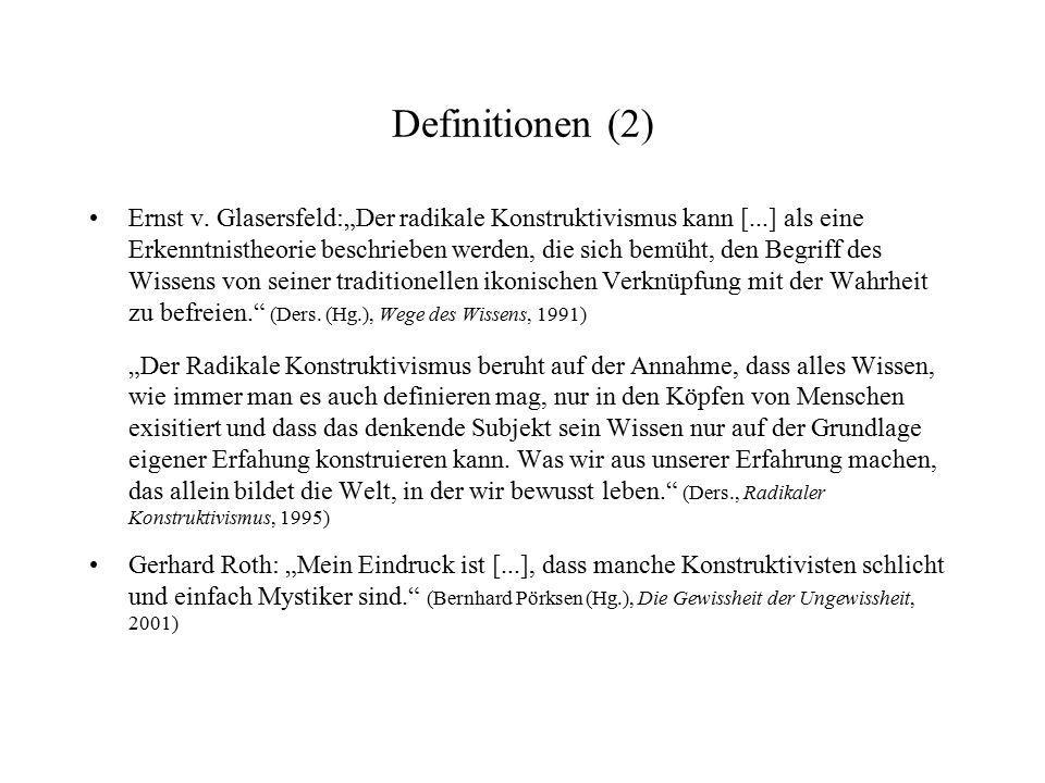 """Definitionen (2) Ernst v. Glasersfeld:""""Der radikale Konstruktivismus kann [...] als eine Erkenntnistheorie beschrieben werden, die sich bemüht, den Be"""