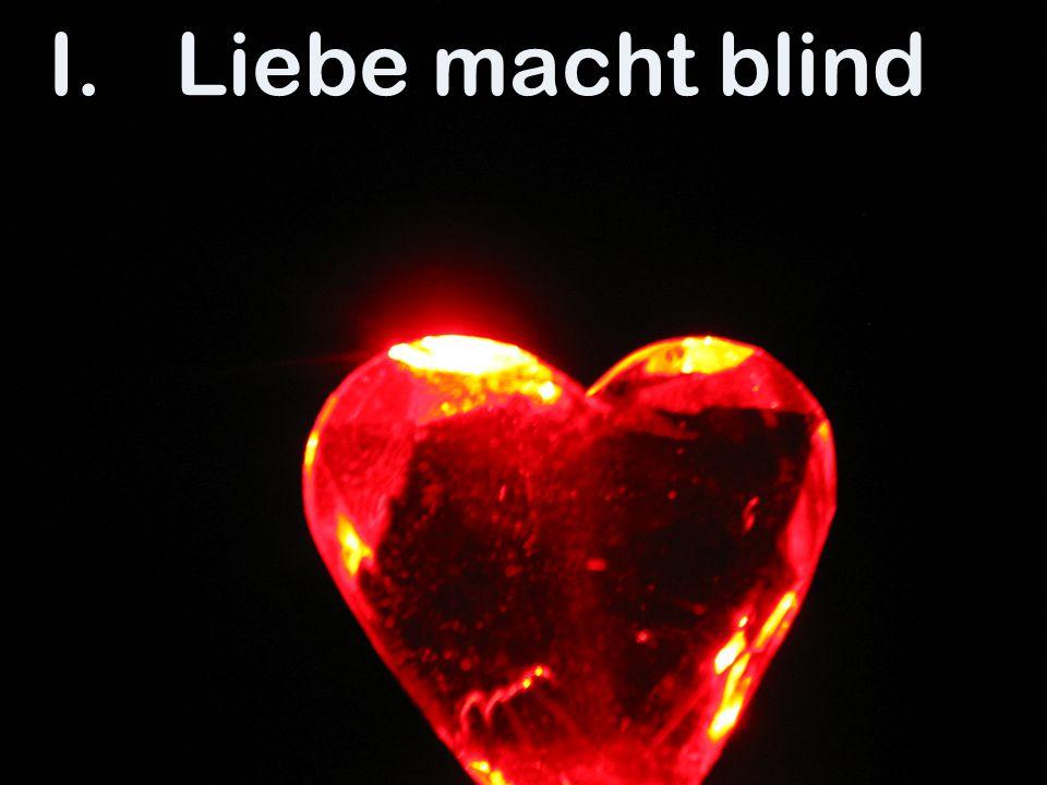 I.Liebe macht blind