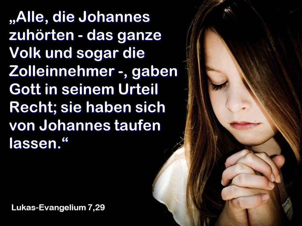 """""""Alle, die Johannes zuhörten - das ganze Volk und sogar die Zolleinnehmer -, gaben Gott in seinem Urteil Recht; sie haben sich von Johannes taufen las"""