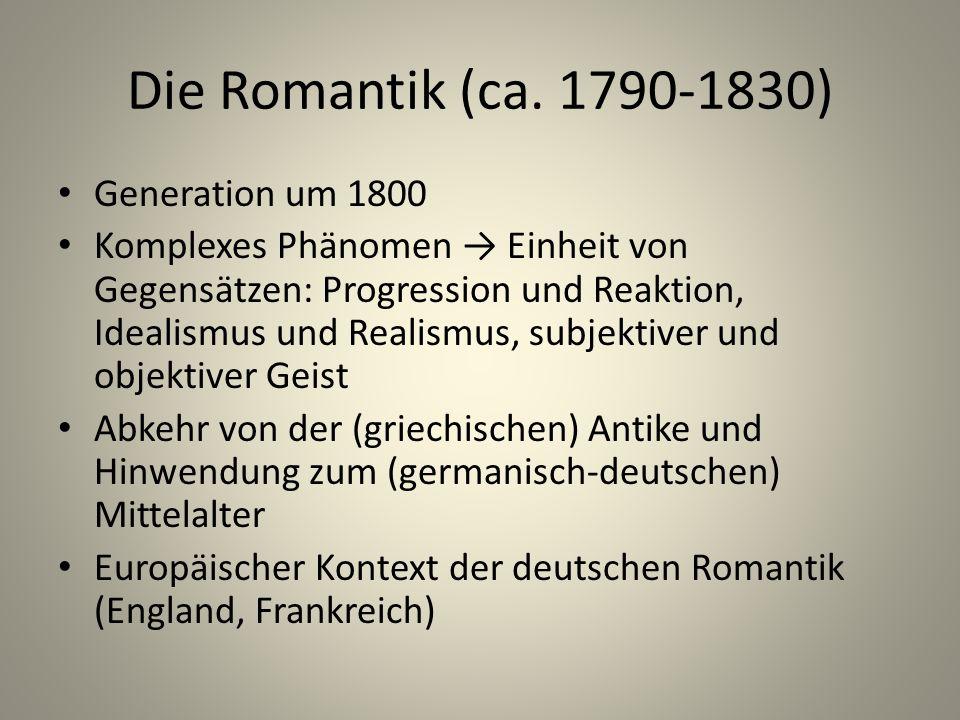 Die Romantik (ca. 1790-1830) Generation um 1800 Komplexes Phänomen → Einheit von Gegensätzen: Progression und Reaktion, Idealismus und Realismus, subj