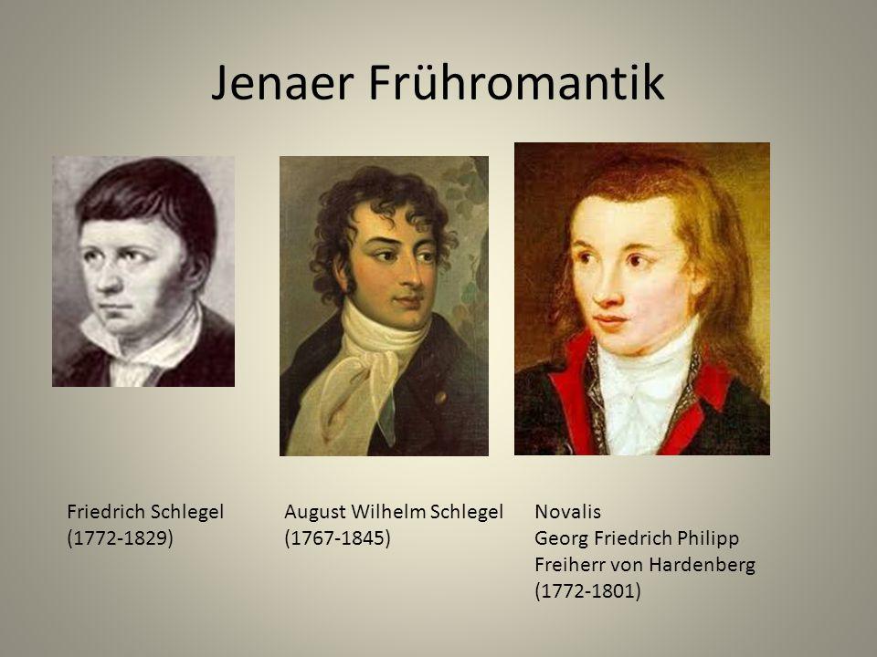 Jenaer Frühromantik Friedrich Schlegel (1772-1829) August Wilhelm Schlegel (1767-1845) Novalis Georg Friedrich Philipp Freiherr von Hardenberg (1772-1801)