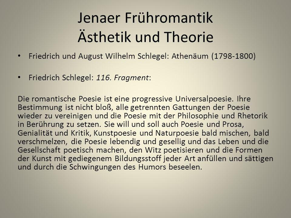 Jenaer Frühromantik Ästhetik und Theorie Friedrich und August Wilhelm Schlegel: Athenäum (1798-1800) Friedrich Schlegel: 116. Fragment: Die romantisch