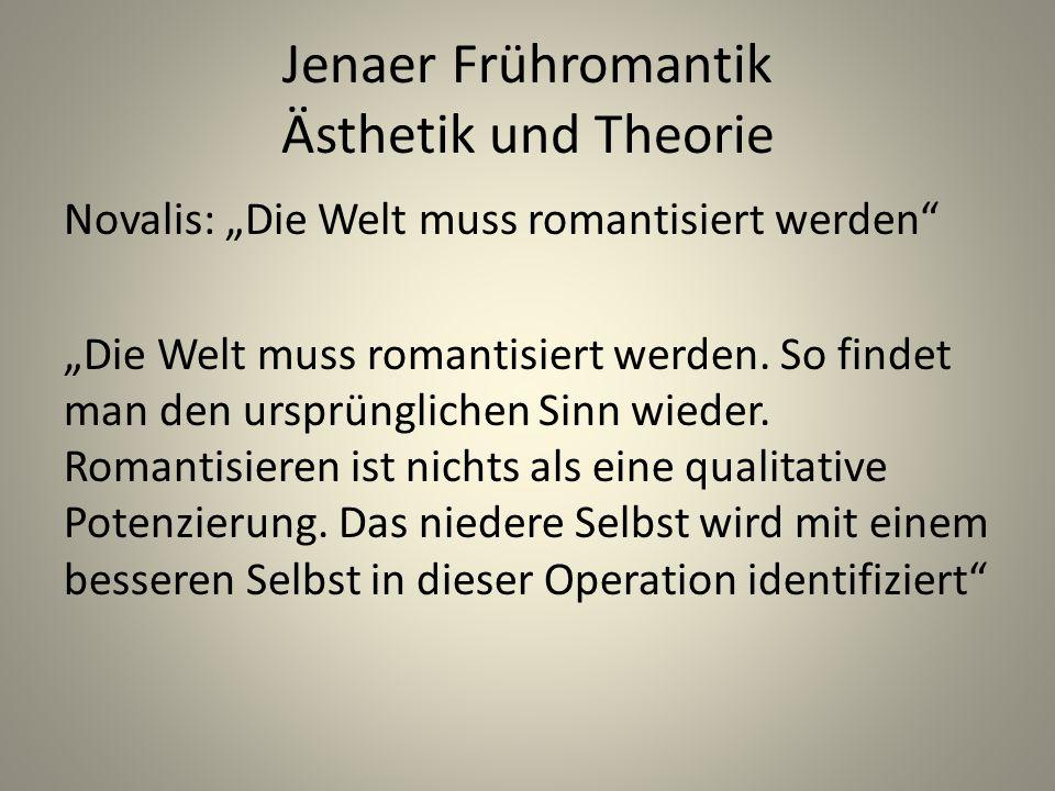 """Jenaer Frühromantik Ästhetik und Theorie Novalis: """"Die Welt muss romantisiert werden"""" """"Die Welt muss romantisiert werden. So findet man den ursprüngli"""
