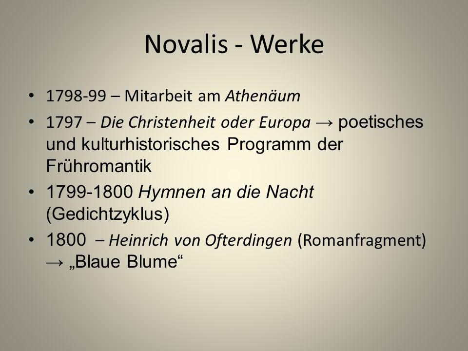 Novalis - Werke 1798-99 – Mitarbeit am Athenäum 1797 – Die Christenheit oder Europa → poetisches und kulturhistorisches Programm der Frühromantik 1799