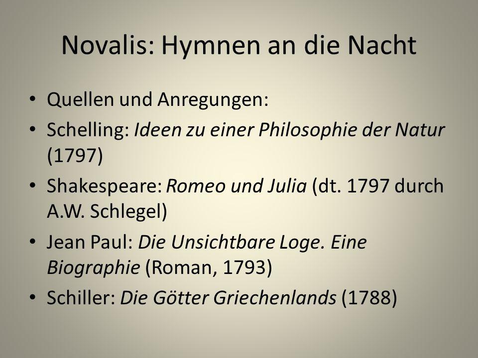 Novalis: Hymnen an die Nacht Quellen und Anregungen: Schelling: Ideen zu einer Philosophie der Natur (1797) Shakespeare: Romeo und Julia (dt. 1797 dur