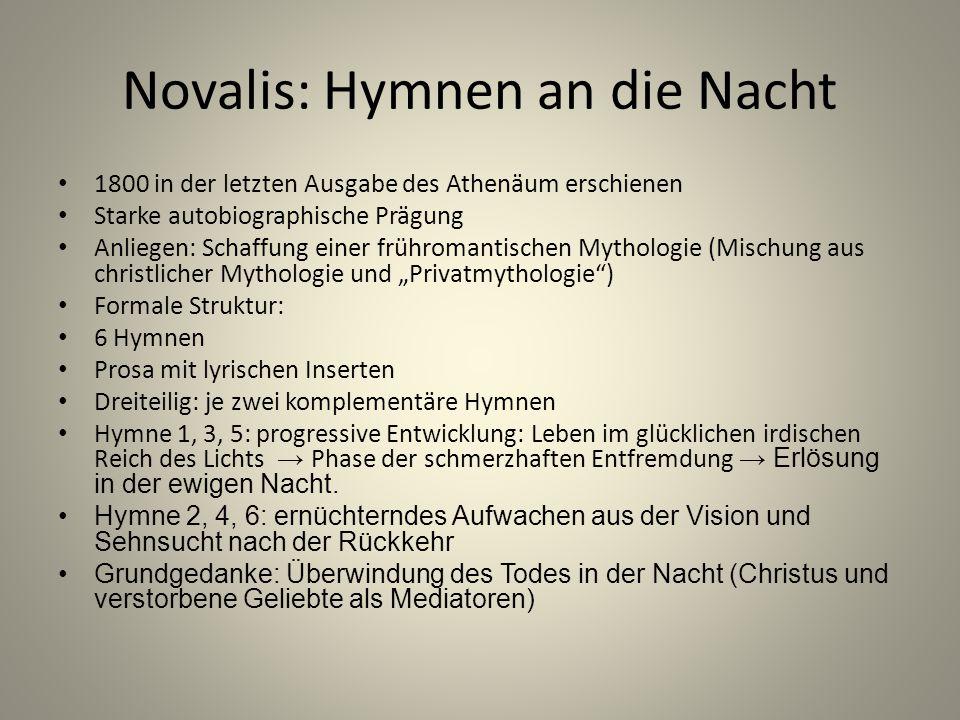 Novalis: Hymnen an die Nacht 1800 in der letzten Ausgabe des Athenäum erschienen Starke autobiographische Prägung Anliegen: Schaffung einer frühromant