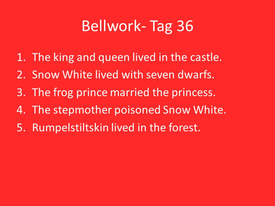 Bellwork- Tag 36 1.The king and queen lived in the castle.