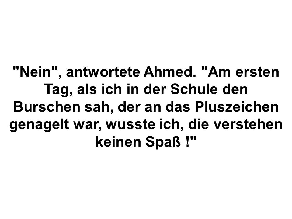 Nein , antwortete Ahmed.