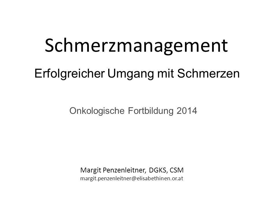 Schmerzmanagement Erfolgreicher Umgang mit Schmerzen Margit Penzenleitner, DGKS, CSM margit.penzenleitner@elisabethinen.or.at Onkologische Fortbildung