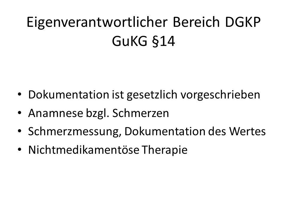 Eigenverantwortlicher Bereich DGKP GuKG §14 Dokumentation ist gesetzlich vorgeschrieben Anamnese bzgl. Schmerzen Schmerzmessung, Dokumentation des Wer