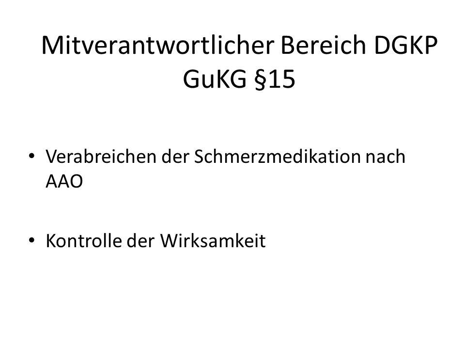 Mitverantwortlicher Bereich DGKP GuKG §15 Verabreichen der Schmerzmedikation nach AAO Kontrolle der Wirksamkeit