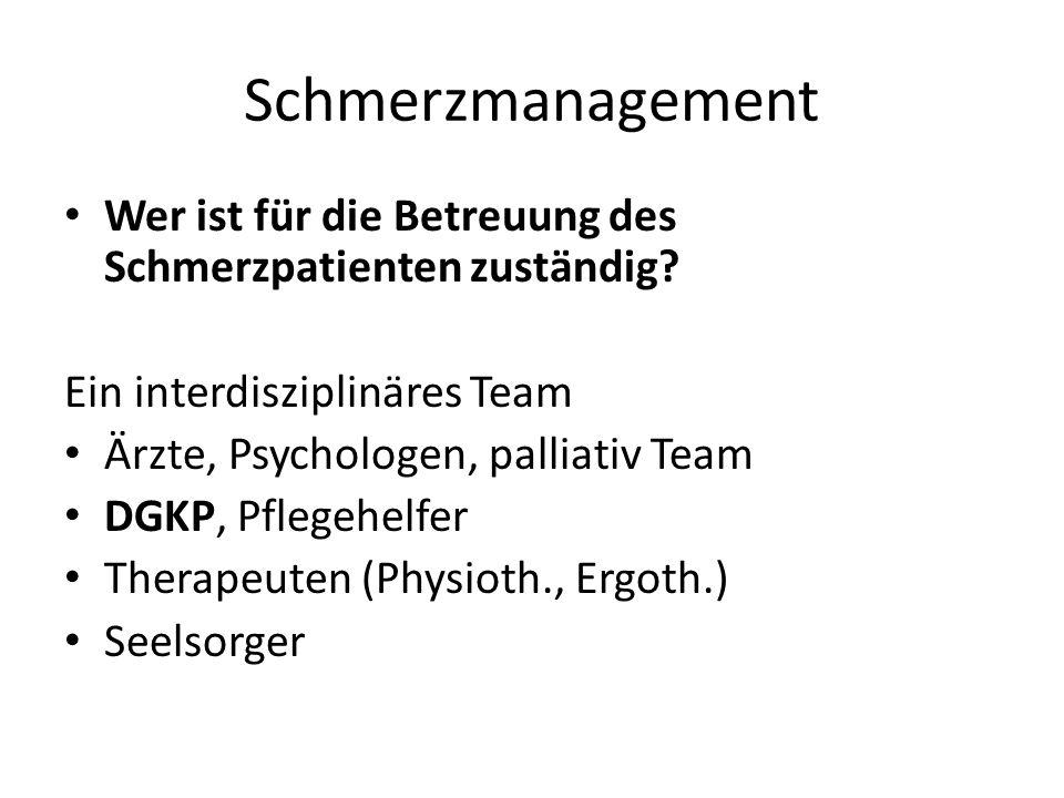 Schmerzmanagement Wer ist für die Betreuung des Schmerzpatienten zuständig? Ein interdisziplinäres Team Ärzte, Psychologen, palliativ Team DGKP, Pfleg