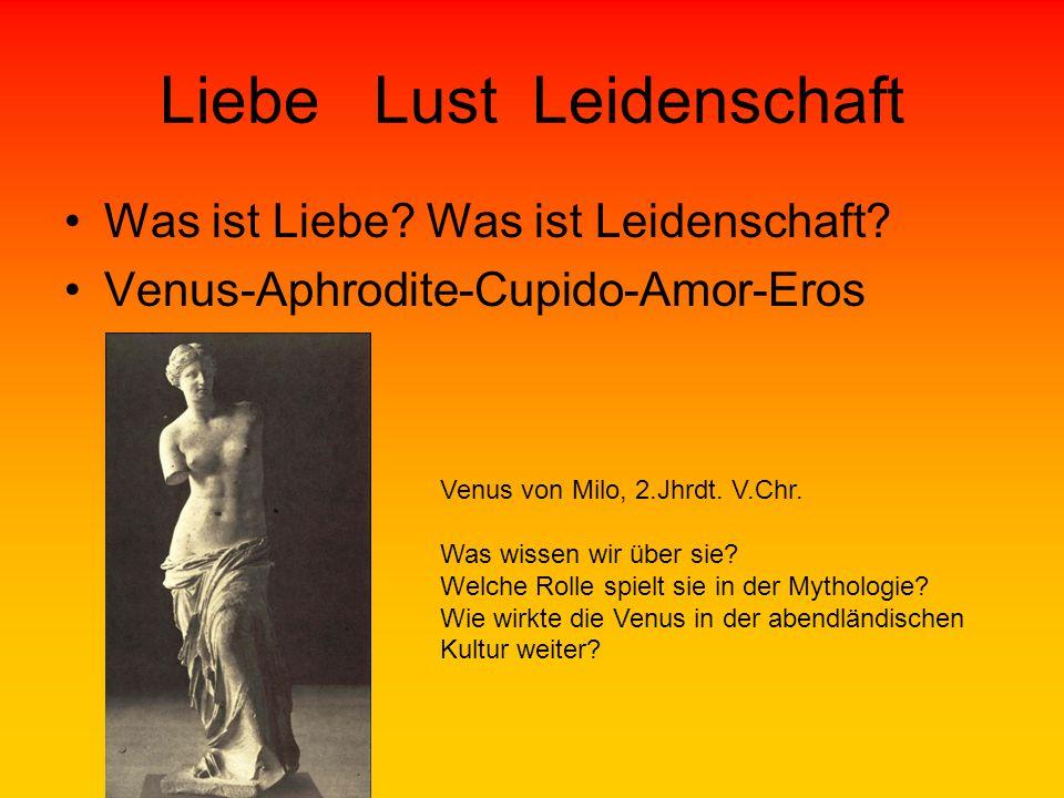 Liebe Lust Leidenschaft Was ist Liebe? Was ist Leidenschaft? Venus-Aphrodite-Cupido-Amor-Eros Venus von Milo, 2.Jhrdt. V.Chr. Was wissen wir über sie?
