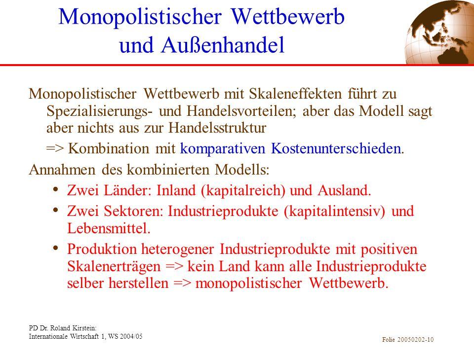 PD Dr. Roland Kirstein: Internationale Wirtschaft 1, WS 2004/05 Folie 20050202-10 Monopolistischer Wettbewerb mit Skaleneffekten führt zu Spezialisier