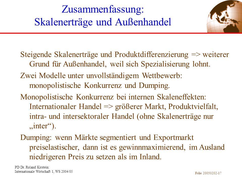 PD Dr. Roland Kirstein: Internationale Wirtschaft 1, WS 2004/05 Folie 20050202-17 Zusammenfassung: Skalenerträge und Außenhandel Steigende Skalenerträ