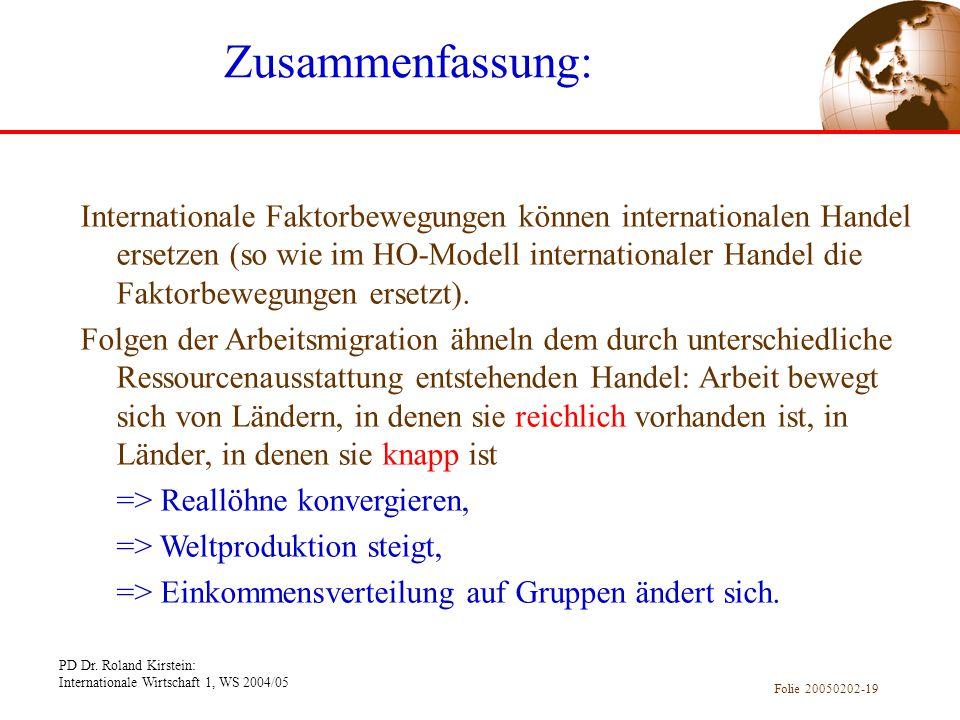 PD Dr. Roland Kirstein: Internationale Wirtschaft 1, WS 2004/05 Folie 20050202-19 Zusammenfassung: Internationale Faktorbewegungen können internationa