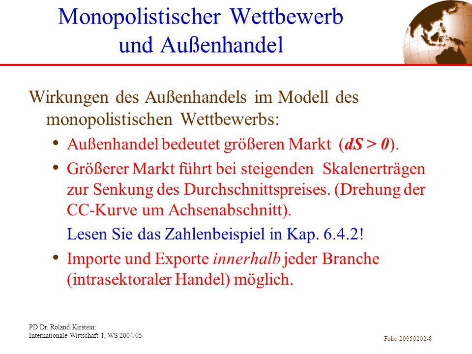 PD Dr. Roland Kirstein: Internationale Wirtschaft 1, WS 2004/05 Folie 20050202-8 Wirkungen des Außenhandels im Modell des monopolistischen Wettbewerbs