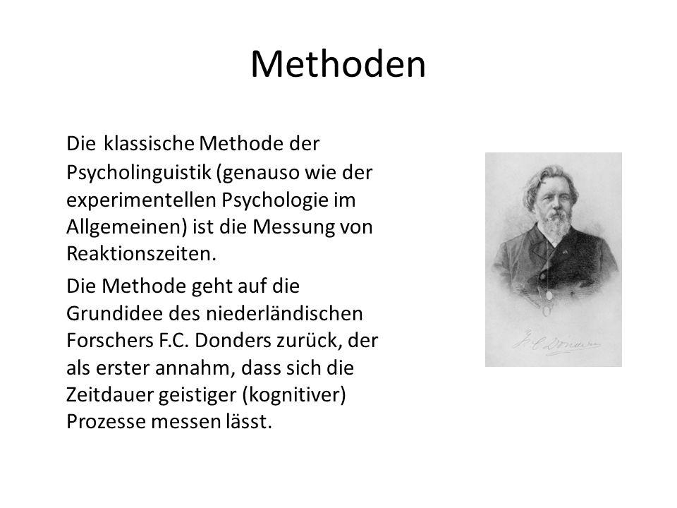 Methoden Die klassische Methode der Psycholinguistik (genauso wie der experimentellen Psychologie im Allgemeinen) ist die Messung von Reaktionszeiten.