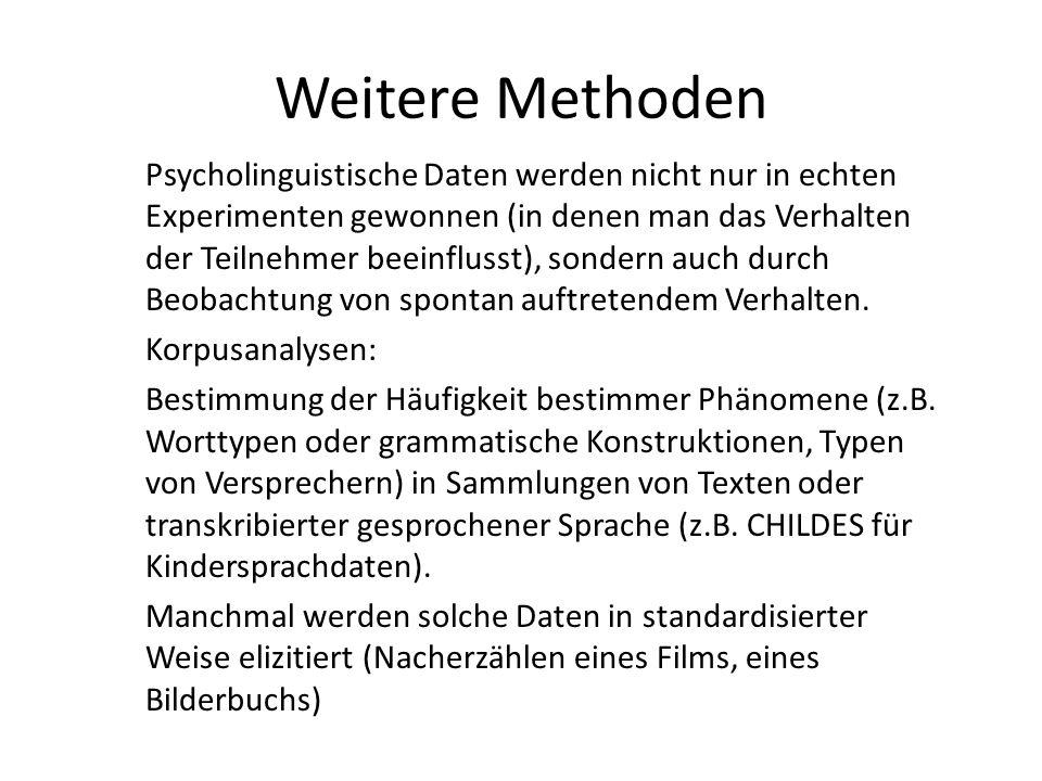 Weitere Methoden Psycholinguistische Daten werden nicht nur in echten Experimenten gewonnen (in denen man das Verhalten der Teilnehmer beeinflusst), s