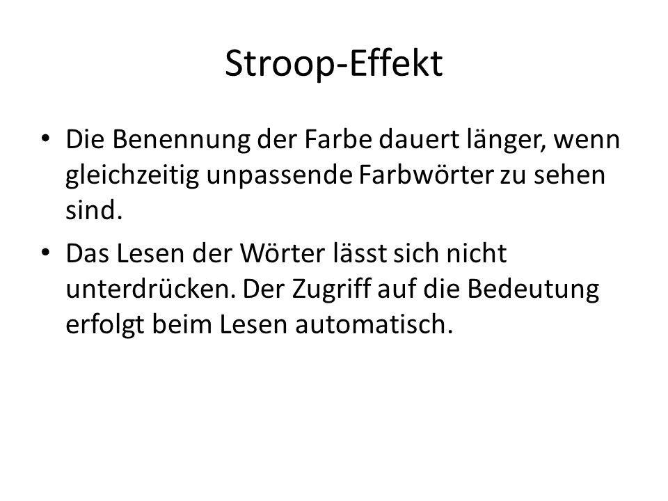 Stroop-Effekt Die Benennung der Farbe dauert länger, wenn gleichzeitig unpassende Farbwörter zu sehen sind. Das Lesen der Wörter lässt sich nicht unte
