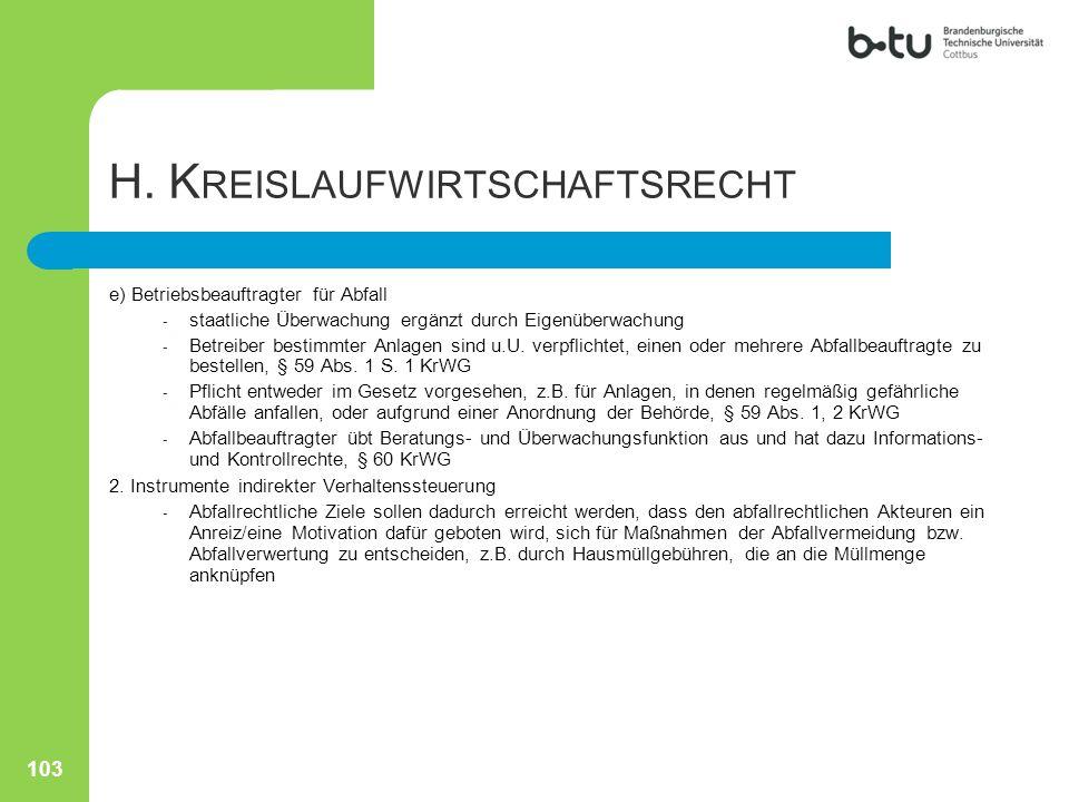 H. K REISLAUFWIRTSCHAFTSRECHT e) Betriebsbeauftragter für Abfall - staatliche Überwachung ergänzt durch Eigenüberwachung - Betreiber bestimmter Anlage