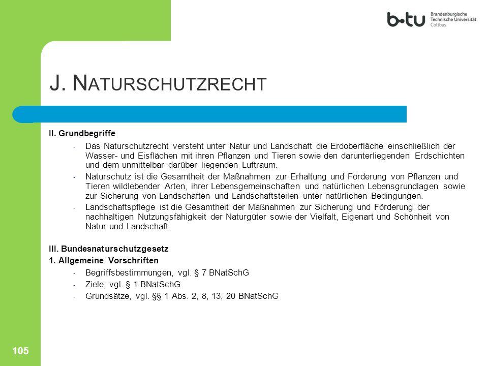 J. N ATURSCHUTZRECHT II. Grundbegriffe - Das Naturschutzrecht versteht unter Natur und Landschaft die Erdoberfläche einschließlich der Wasser- und Eis