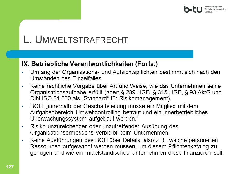 127 L. U MWELTSTRAFRECHT IX. Betriebliche Verantwortlichkeiten (Forts.)  Umfang der Organisations- und Aufsichtspflichten bestimmt sich nach den Umst