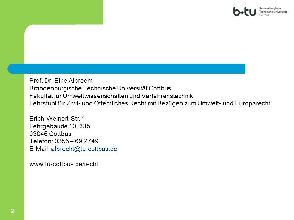 2 Prof. Dr. Eike Albrecht Brandenburgische Technische Universität Cottbus Fakultät für Umweltwissenschaften und Verfahrenstechnik Lehrstuhl für Zivil-