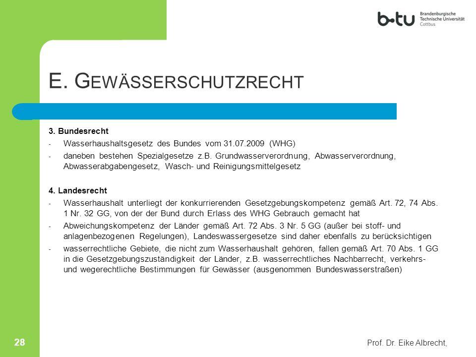 E. G EWÄSSERSCHUTZRECHT 3. Bundesrecht - Wasserhaushaltsgesetz des Bundes vom 31.07.2009 (WHG) - daneben bestehen Spezialgesetze z.B. Grundwasserveror