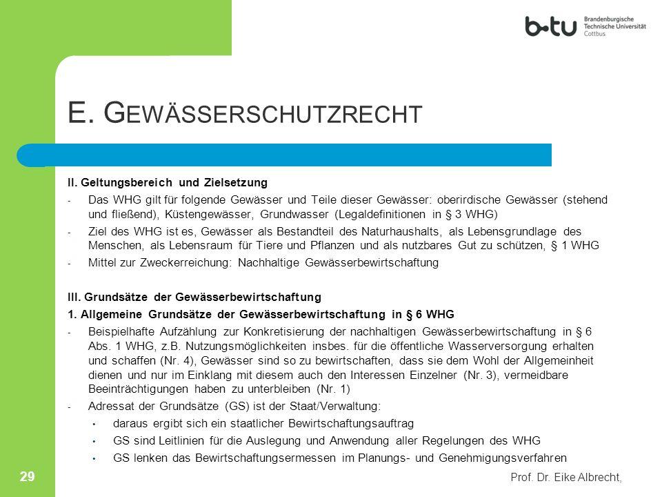 E. G EWÄSSERSCHUTZRECHT II. Geltungsbereich und Zielsetzung - Das WHG gilt für folgende Gewässer und Teile dieser Gewässer: oberirdische Gewässer (ste