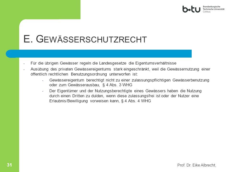 E. G EWÄSSERSCHUTZRECHT - Für die übrigen Gewässer regeln die Landesgesetze die Eigentumsverhältnisse - Ausübung des privaten Gewässereigentums stark