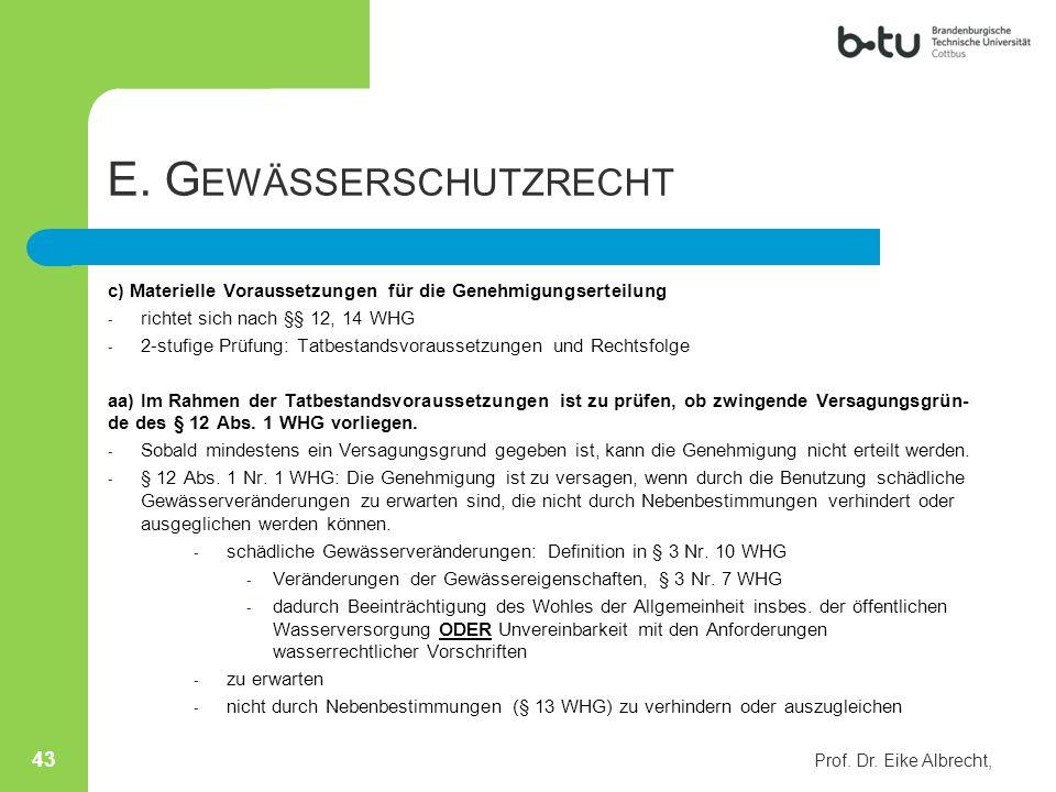 E. G EWÄSSERSCHUTZRECHT c) Materielle Voraussetzungen für die Genehmigungserteilung - richtet sich nach §§ 12, 14 WHG - 2-stufige Prüfung: Tatbestands