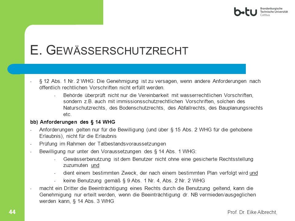 E. G EWÄSSERSCHUTZRECHT - § 12 Abs. 1 Nr. 2 WHG: Die Genehmigung ist zu versagen, wenn andere Anforderungen nach öffentlich rechtlichen Vorschriften n