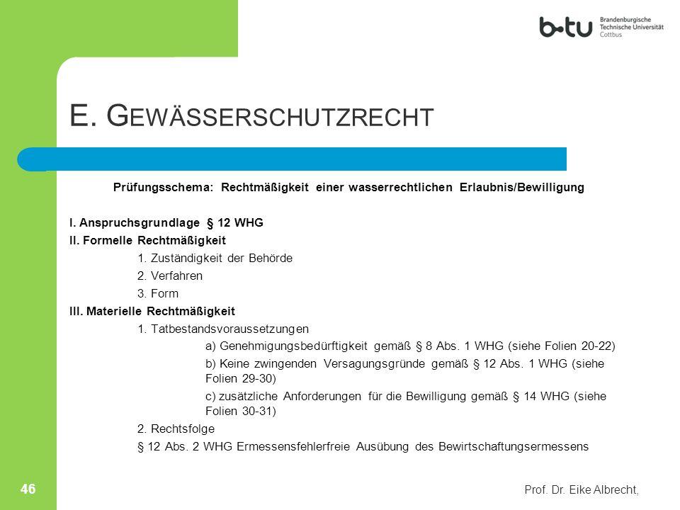 E. G EWÄSSERSCHUTZRECHT Prüfungsschema: Rechtmäßigkeit einer wasserrechtlichen Erlaubnis/Bewilligung I. Anspruchsgrundlage § 12 WHG II. Formelle Recht