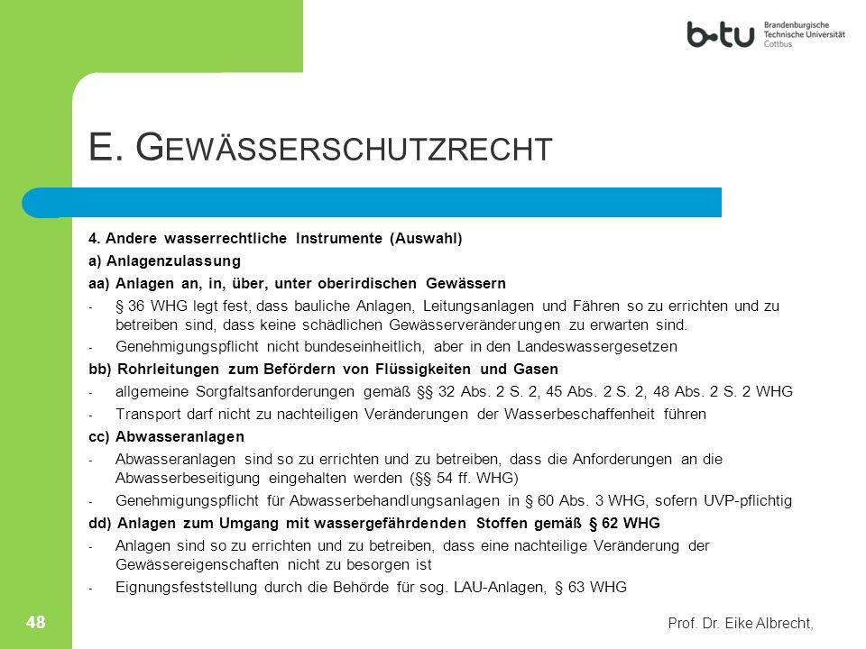 E. G EWÄSSERSCHUTZRECHT 4. Andere wasserrechtliche Instrumente (Auswahl) a) Anlagenzulassung aa) Anlagen an, in, über, unter oberirdischen Gewässern -
