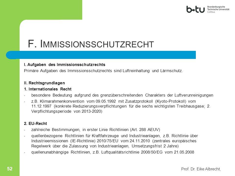 I. Aufgaben des Immissionsschutzrechts Primäre Aufgaben des Immissionsschutzrechts sind Luftreinhaltung und Lärmschutz. II. Rechtsgrundlagen 1. Intern