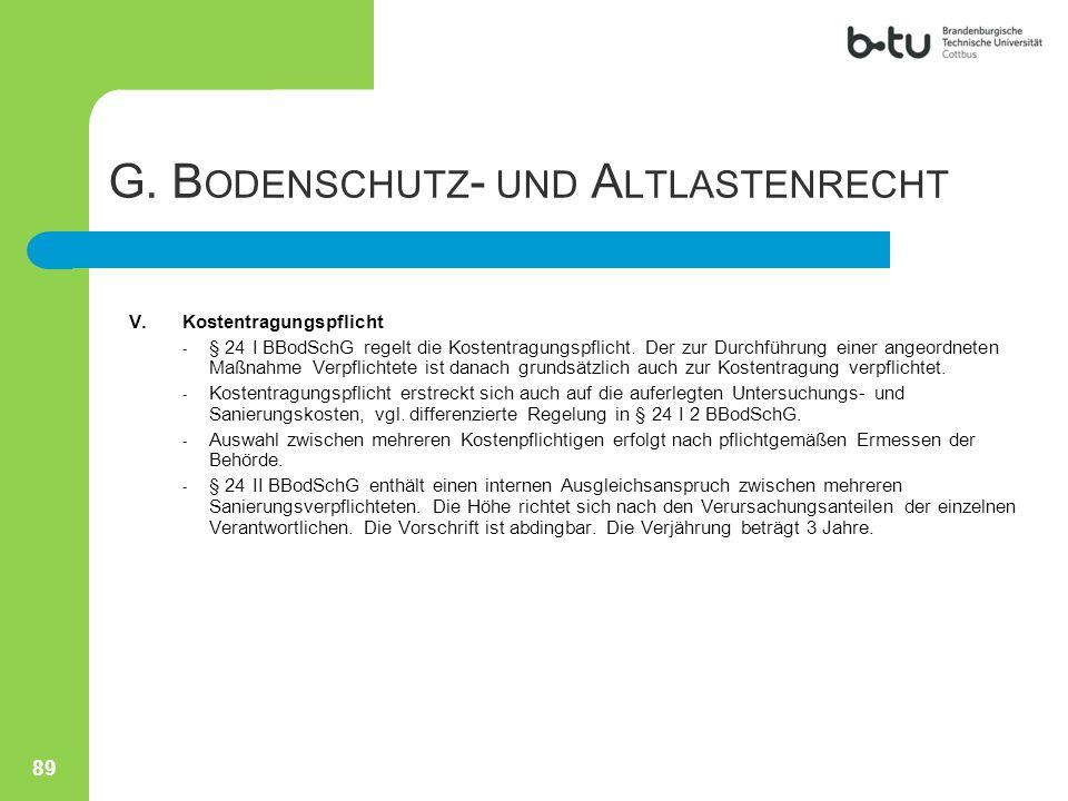 V.Kostentragungspflicht - § 24 I BBodSchG regelt die Kostentragungspflicht. Der zur Durchführung einer angeordneten Maßnahme Verpflichtete ist danach