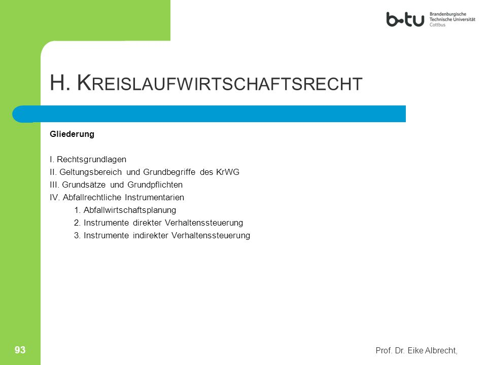 H. K REISLAUFWIRTSCHAFTSRECHT Gliederung I. Rechtsgrundlagen II. Geltungsbereich und Grundbegriffe des KrWG III. Grundsätze und Grundpflichten IV. Abf