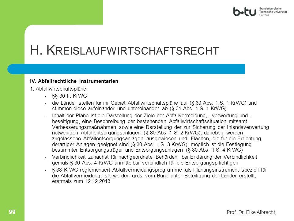 H. K REISLAUFWIRTSCHAFTSRECHT IV. Abfallrechtliche Instrumentarien 1. Abfallwirtschaftspläne - §§ 30 ff. KrWG - die Länder stellen für ihr Gebiet Abfa