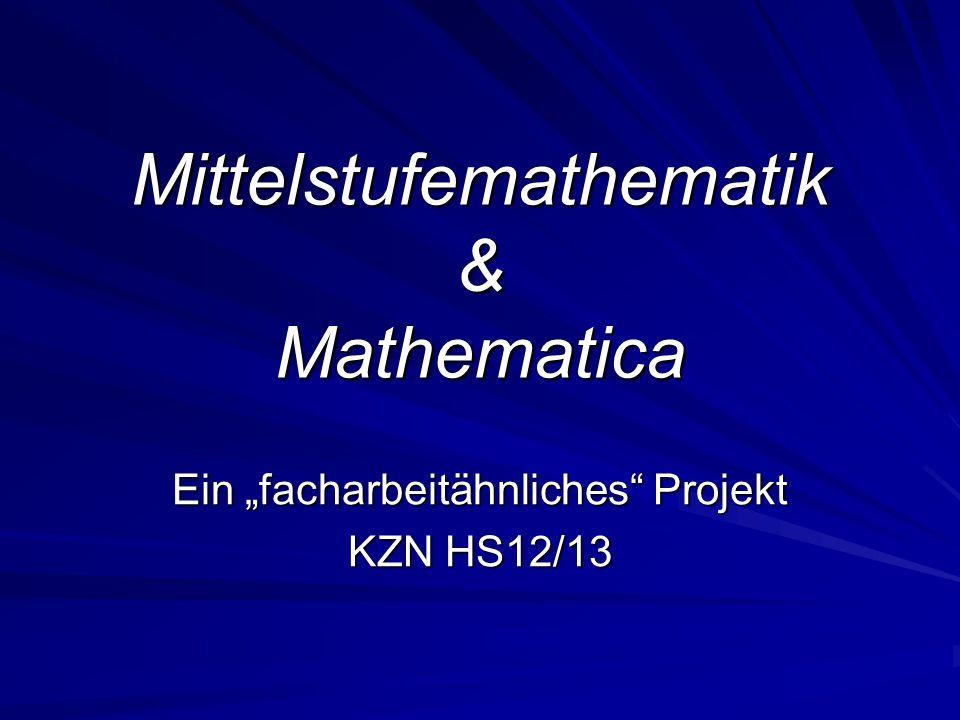 """Mittelstufemathematik & Mathematica Ein """"facharbeitähnliches Projekt KZN HS12/13"""
