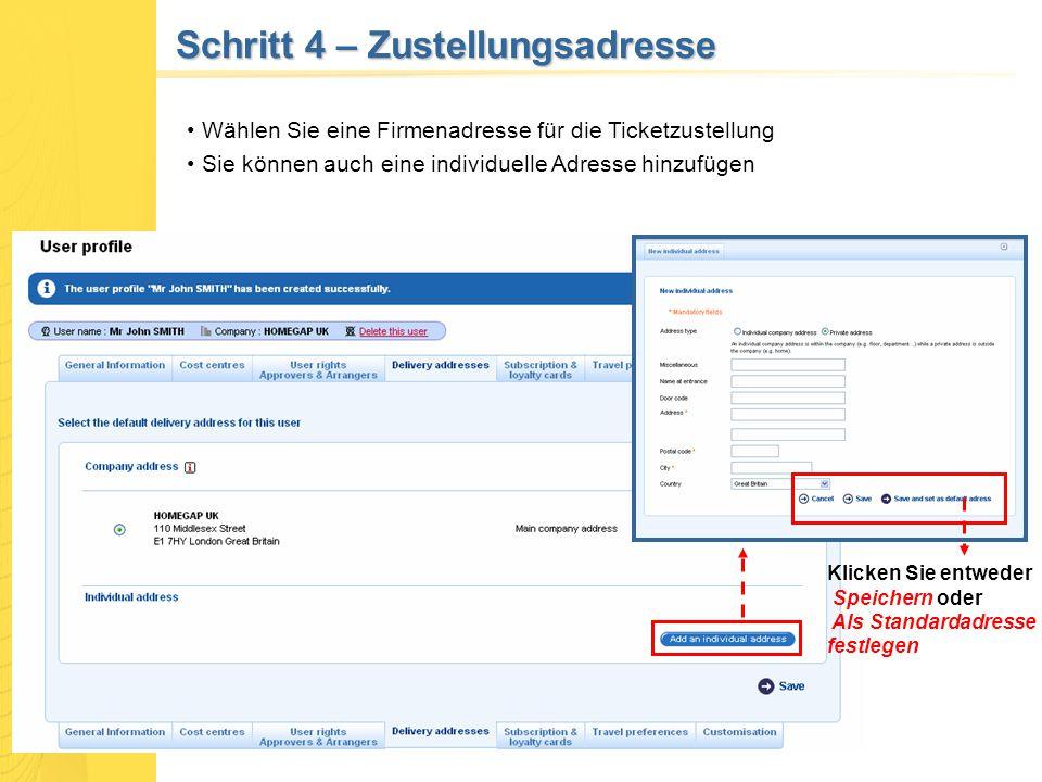 Schritt 4 – Zustellungsadresse Wählen Sie eine Firmenadresse für die Ticketzustellung Sie können auch eine individuelle Adresse hinzufügen Klicken Sie entweder Speichern oder Als Standardadresse festlegen