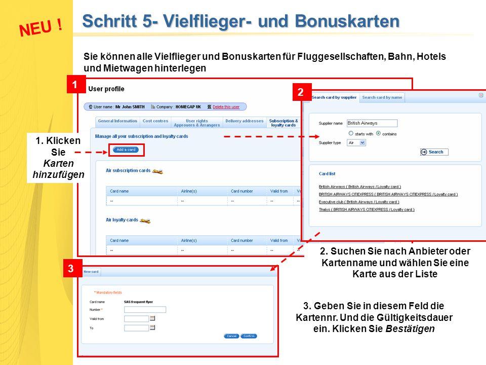Schritt 5- Vielflieger- und Bonuskarten Sie können alle Vielflieger und Bonuskarten für Fluggesellschaften, Bahn, Hotels und Mietwagen hinterlegen NEU